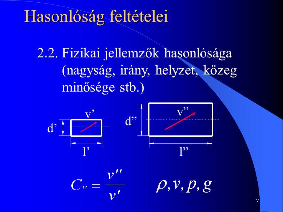 """7 Hasonlóság feltételei 2.2. Fizikai jellemzők hasonlósága (nagyság, irány, helyzet, közeg minősége stb.) v' d' l' v"""" d"""" l"""""""