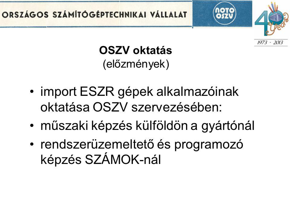 OSZV oktatás (előzmények) •import ESZR gépek alkalmazóinak oktatása OSZV szervezésében: •műszaki képzés külföldön a gyártónál •rendszerüzemeltető és programozó képzés SZÁMOK-nál