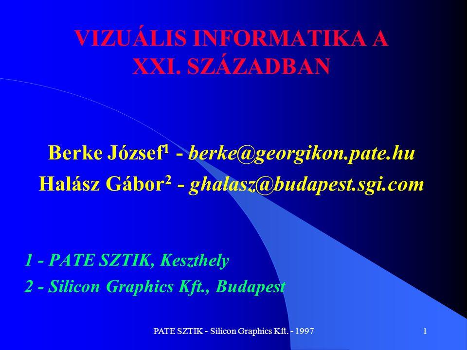 PATE SZTIK - Silicon Graphics Kft. - 19971 VIZUÁLIS INFORMATIKA A XXI. SZÁZADBAN 1 - PATE SZTIK, Keszthely 2 - Silicon Graphics Kft., Budapest Berke J