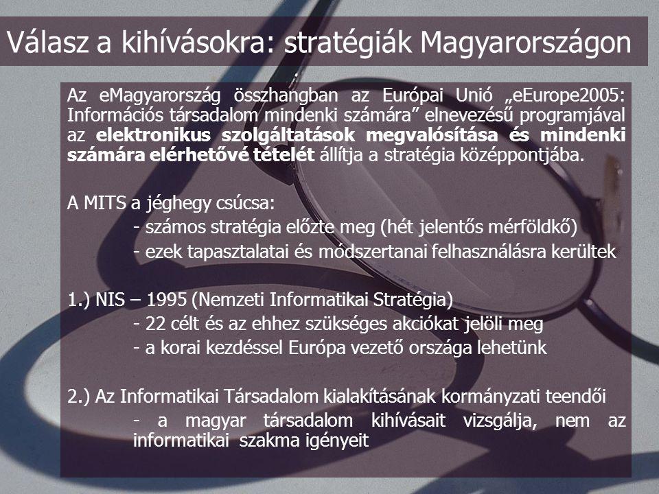 A kihívásból logikusan származtatható cél egy olyan modern, európai, magyar köztársaság megteremtése, amely az életminőség és versenyképesség dimenziói mellett valósítható meg legbiztosabban -A kihívásra adandó válasz az eMagyarország gondolatával fogalmazható meg -Az információs társadalomba történő átmenet változásait elemezve ugyanis a stratégia és a gazdaság modernizálása a folyamatok korszerűsítésének és a szolgáltatások modernizálásának pillérein épülhet fel.