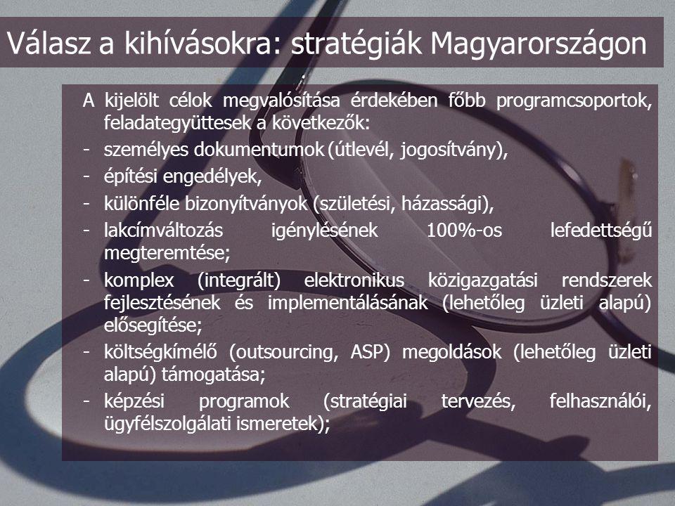 Az optimális jövőbeli állapot megteremtése irányába mutató célok: -- az elektronikus szolgáltatások területén az eEurope 2005 által megfogalmazott nyilvános alapszolgáltatások adaptálása 2006 elejéig úgy, hogy ezek közül legalább 70% integrált tranzakciós szolgáltatással rendelkezzen -- országos önkormányzati portál(rendszer) megvalósítása 2004 folyamán -- önkormányzati információs infrastruktúra menedzsment korszerűsítése 2006 elejéig - helyi szintű (vezetői, képviselői és hivatalnoki) tudatosságnövelés folyamatosan Válasz a kihívásokra: stratégiák Magyarországon