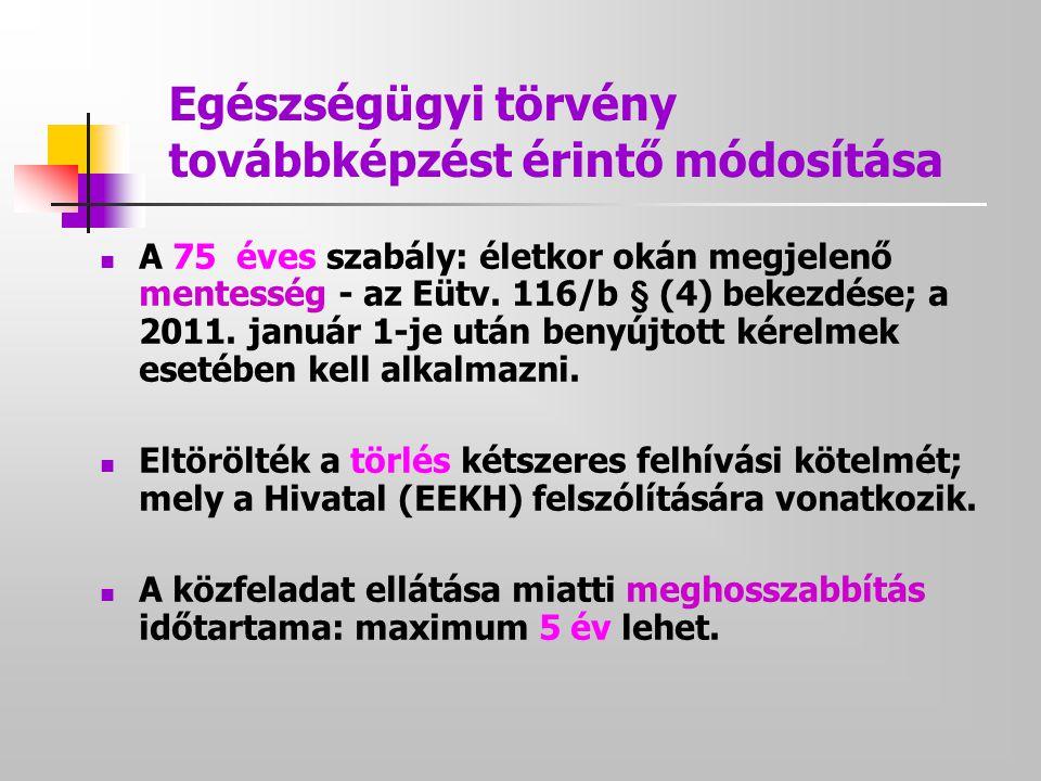 Egészségügyi törvény továbbképzést érintő módosítása  A 75 éves szabály: életkor okán megjelenő mentesség - az Eütv. 116/b § (4) bekezdése; a 2011. j