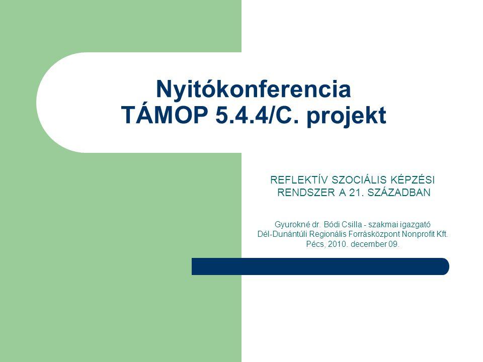 Nyitókonferencia TÁMOP 5.4.4/C. projekt REFLEKTÍV SZOCIÁLIS KÉPZÉSI RENDSZER A 21.