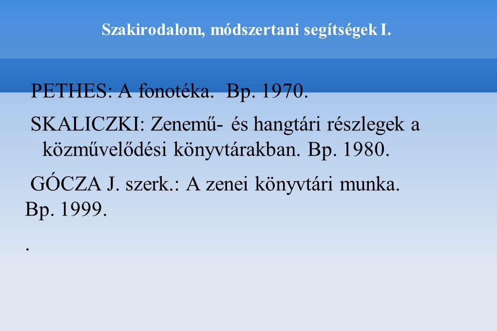 Szakirodalom, módszertani segítségek I. PETHES: A fonotéka. Bp. 1970. SKALICZKI: Zenemű- és hangtári részlegek a közművelődési könyvtárakban. Bp. 1980