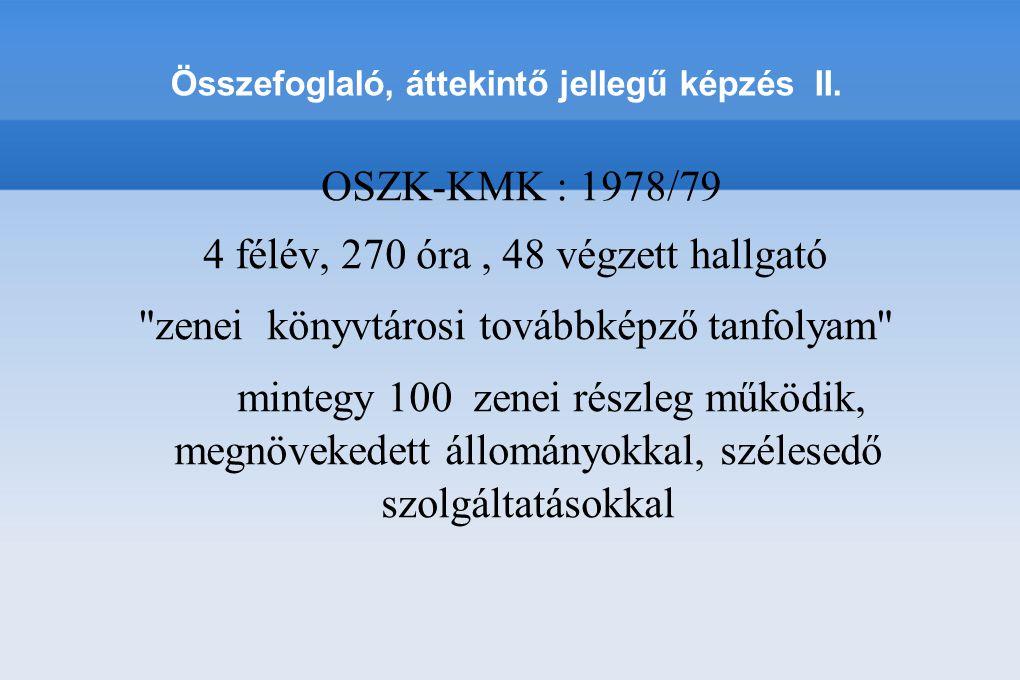 Összefoglaló, áttekintő jellegű képzés II. OSZK-KMK : 1978/79 4 félév, 270 óra, 48 végzett hallgató