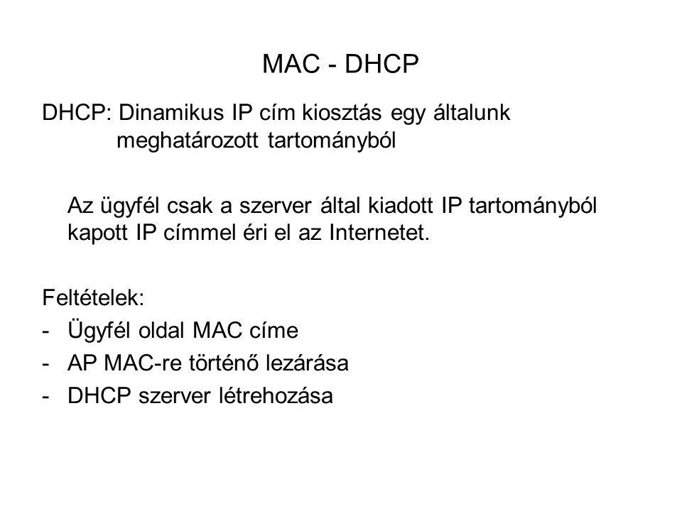 MAC - DHCP DHCP: Dinamikus IP cím kiosztás egy általunk meghatározott tartományból Az ügyfél csak a szerver által kiadott IP tartományból kapott IP címmel éri el az Internetet.