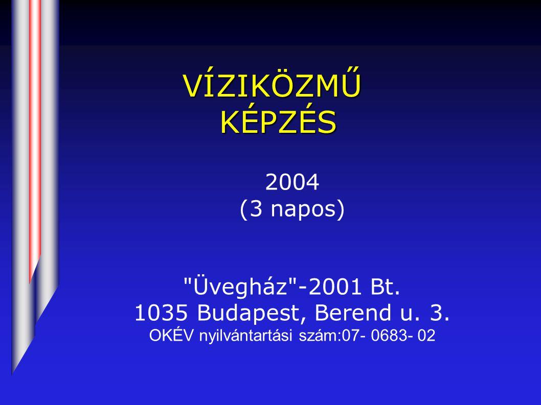VÍZIKÖZMŰ KÉPZÉS 2004 (3 napos) Üvegház -2001 Bt.