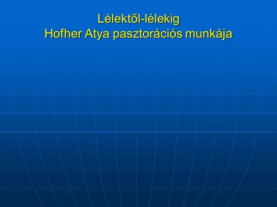 Lélektől-lélekig Hofher Atya pasztorációs munkája