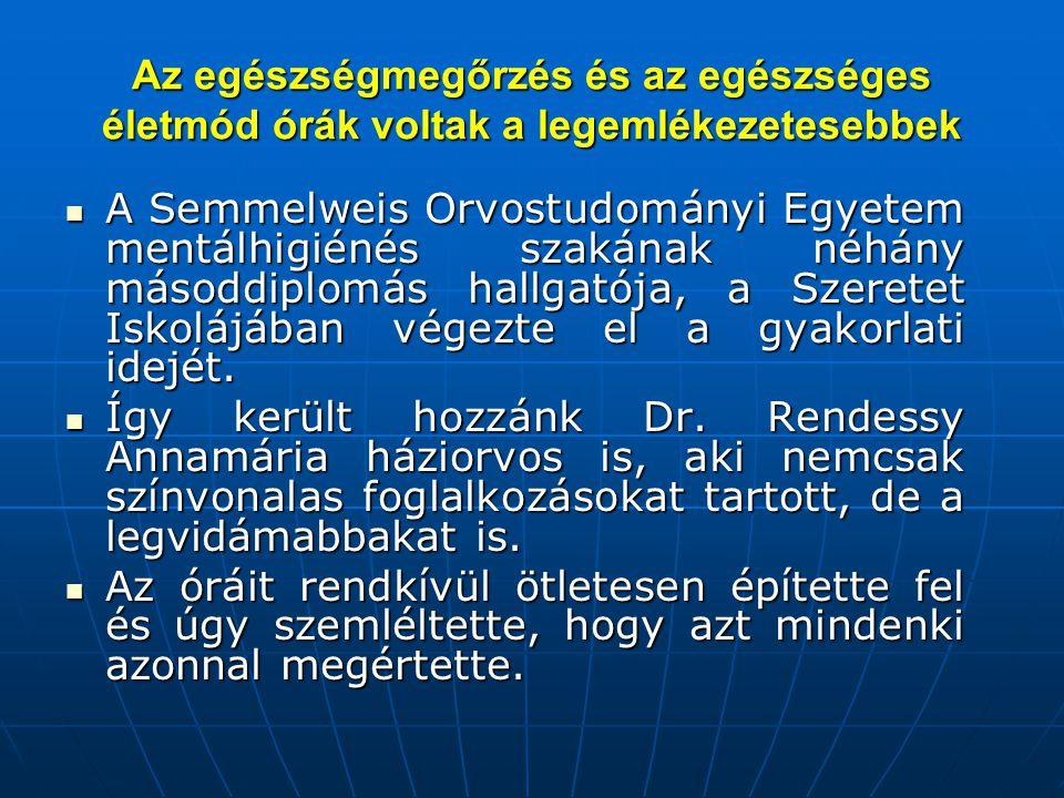 Az egészségmegőrzés és az egészséges életmód órák voltak a legemlékezetesebbek  A Semmelweis Orvostudományi Egyetem mentálhigiénés szakának néhány másoddiplomás hallgatója, a Szeretet Iskolájában végezte el a gyakorlati idejét.