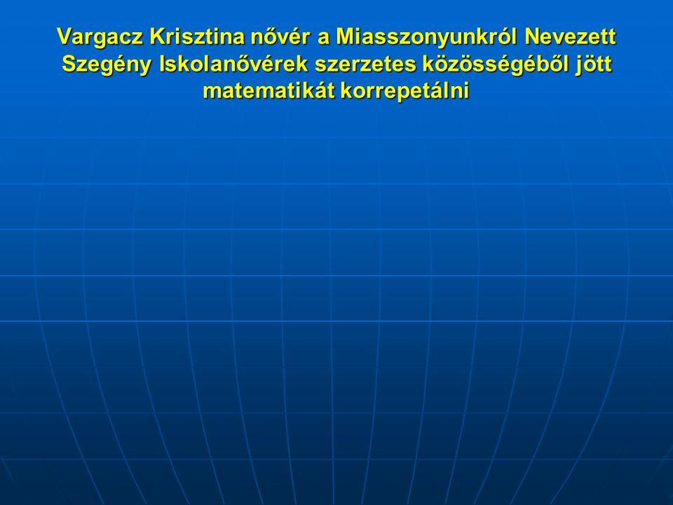 Vargacz Krisztina nővér a Miasszonyunkról Nevezett Szegény Iskolanővérek szerzetes közösségéből jött matematikát korrepetálni
