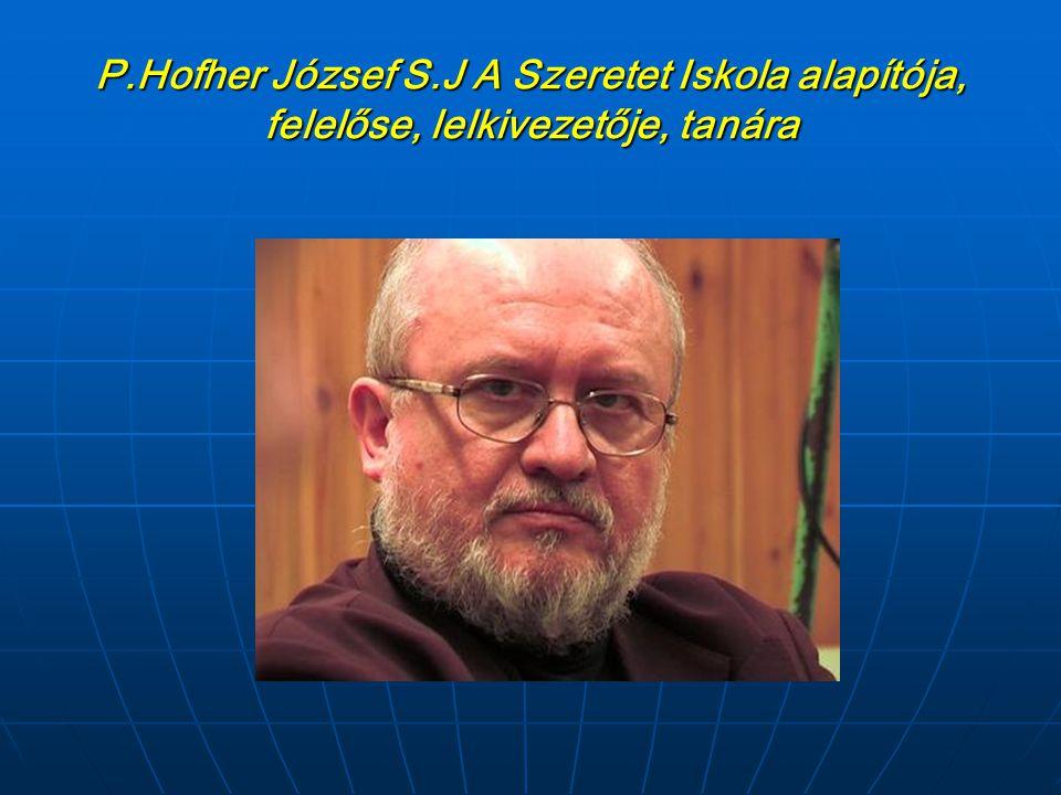 P.Hofher József S.J A Szeretet Iskola alapítója, felelőse, lelkivezetője, tanára