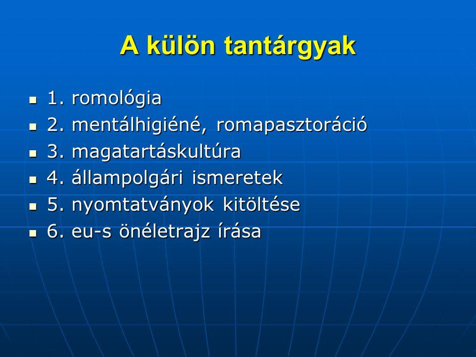 A külön tantárgyak  1. romológia  2. mentálhigiéné, romapasztoráció  3. magatartáskultúra  4. állampolgári ismeretek  5. nyomtatványok kitöltése
