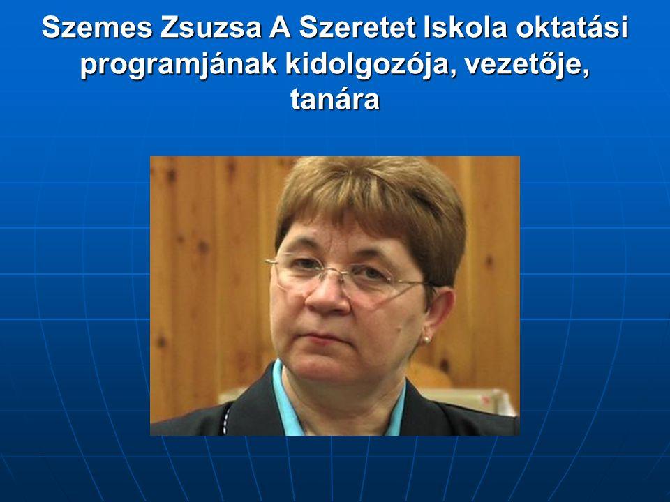 Szemes Zsuzsa A Szeretet Iskola oktatási programjának kidolgozója, vezetője, tanára