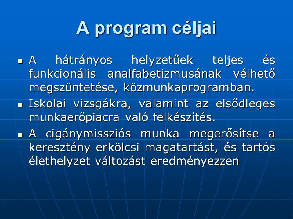 A program céljai  A hátrányos helyzetűek teljes és funkcionális analfabetizmusának vélhető megszüntetése, közmunkaprogramban.