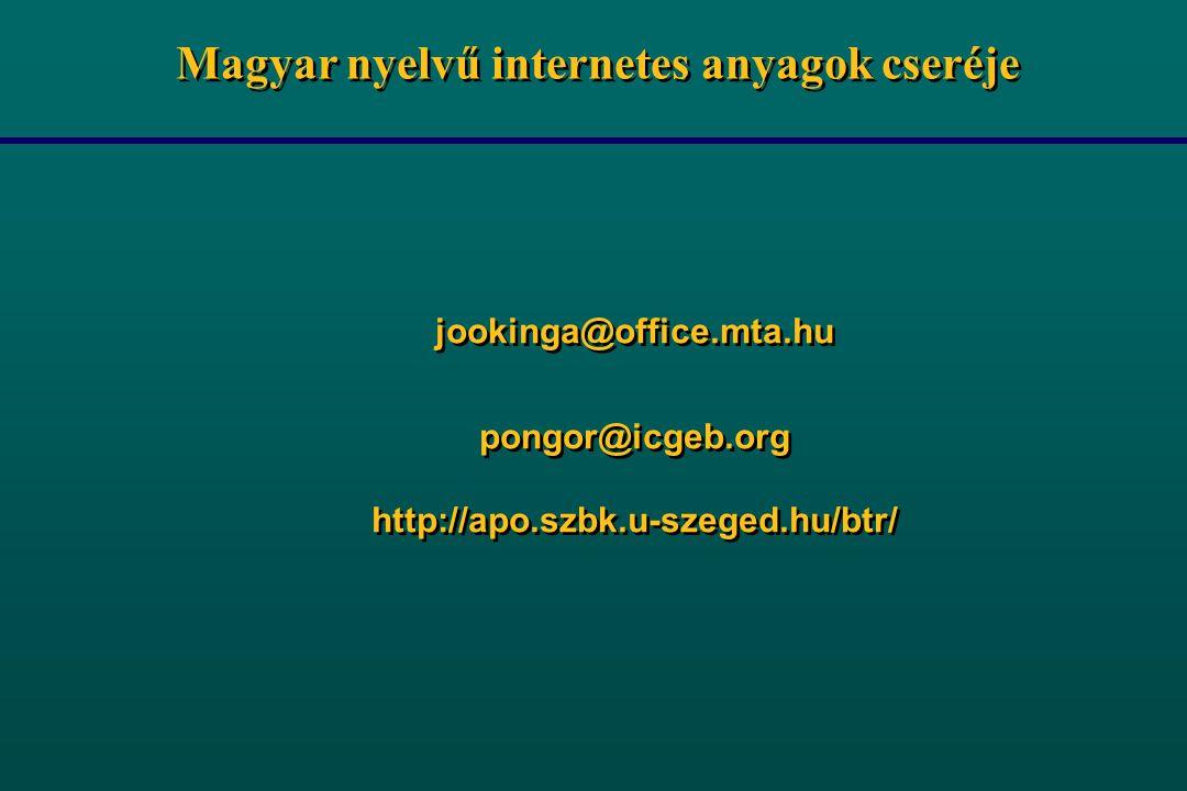 Magyar nyelvű internetes anyagok cseréje jookinga@office.mta.hu pongor@icgeb.org http://apo.szbk.u-szeged.hu/btr/