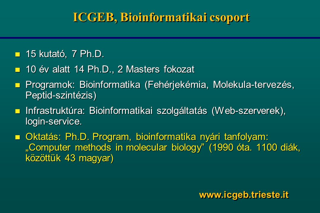 ICGEB, Bioinformatikai csoport n 15 kutató, 7 Ph.D.