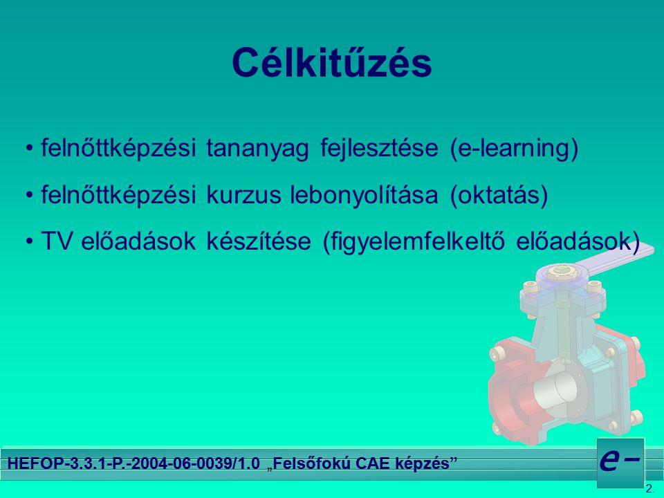 """2. e- HEFOP-3.3.1-P.-2004-06-0039/1.0 """"Felsőfokú CAE képzés"""" Célkitűzés • felnőttképzési tananyag fejlesztése (e-learning) • felnőttképzési kurzus leb"""