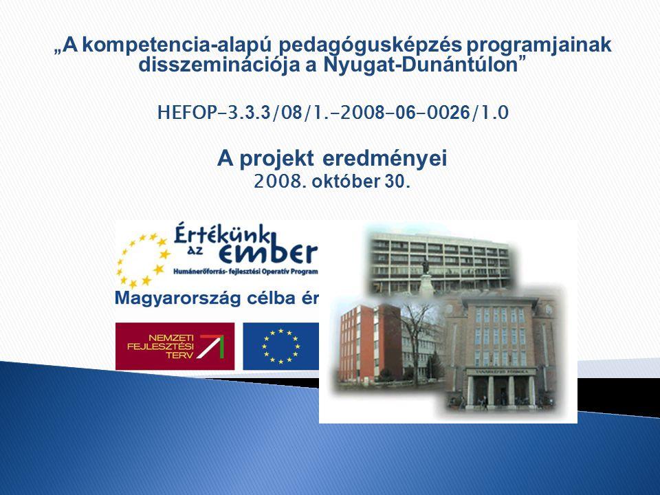 """"""" A kompetencia-alapú pedagógusképzés programjainak disszeminációja a Nyugat-Dunántúlon """" HEFOP-3. 3. 3 /0 8 /1.-200 8 - 06 -00 26 /1.0 A projekt ered"""