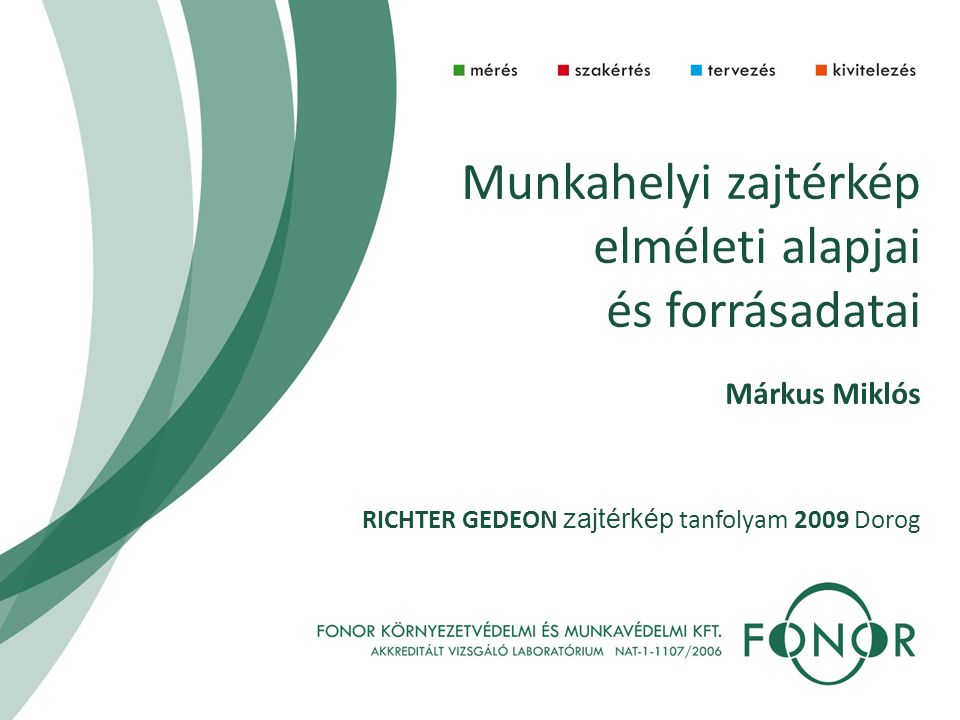 Munkahelyi zajtérkép elméleti alapjai és forrásadatai Márkus Miklós RICHTER GEDEON zajtérkép tanfolyam 2009 Dorog