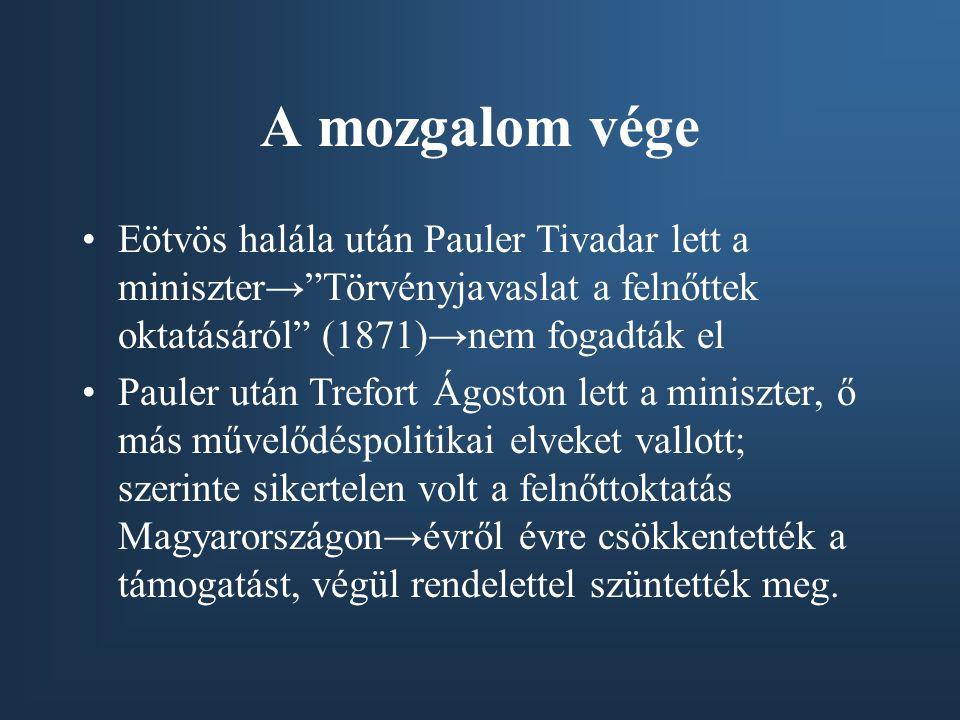 """A mozgalom vége •Eötvös halála után Pauler Tivadar lett a miniszter→""""Törvényjavaslat a felnőttek oktatásáról"""" (1871)→nem fogadták el •Pauler után Tref"""