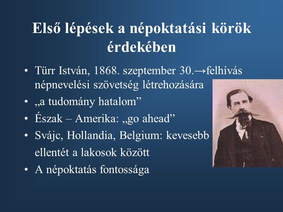 """Első lépések a népoktatási körök érdekében •Türr István, 1868. szeptember 30.→felhívás népnevelési szövetség létrehozására •""""a tudomány hatalom"""" •Észa"""