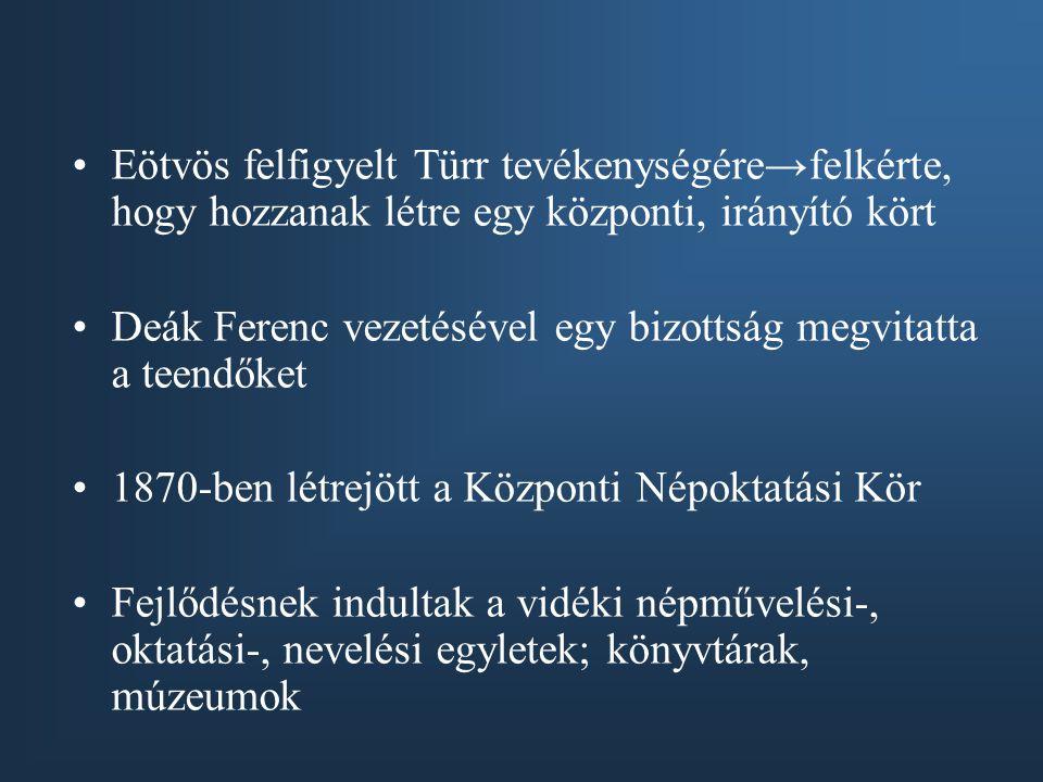 •Eötvös felfigyelt Türr tevékenységére→felkérte, hogy hozzanak létre egy központi, irányító kört •Deák Ferenc vezetésével egy bizottság megvitatta a t
