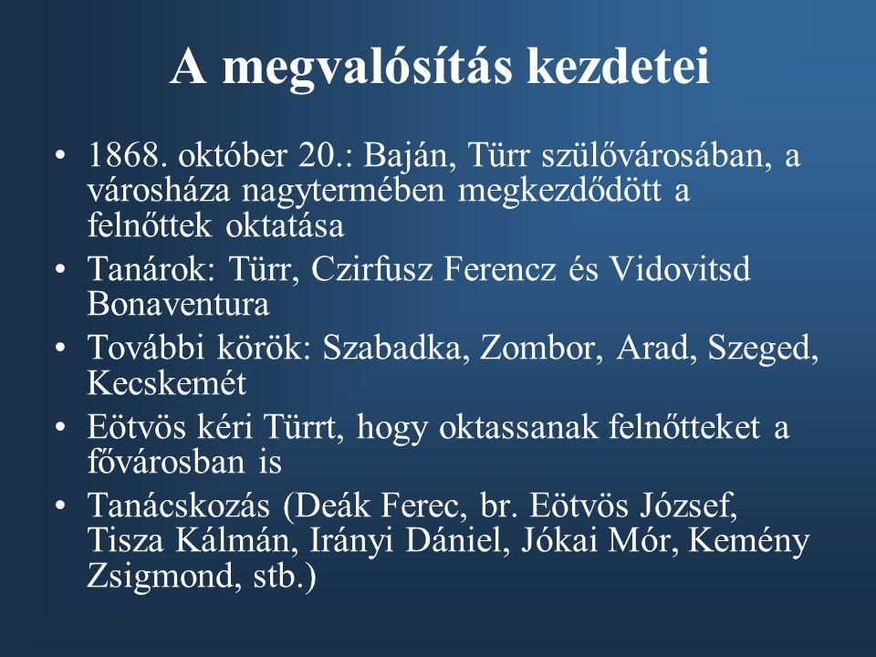 A megvalósítás kezdetei •1868. október 20.: Baján, Türr szülővárosában, a városháza nagytermében megkezdődött a felnőttek oktatása •Tanárok: Türr, Czi
