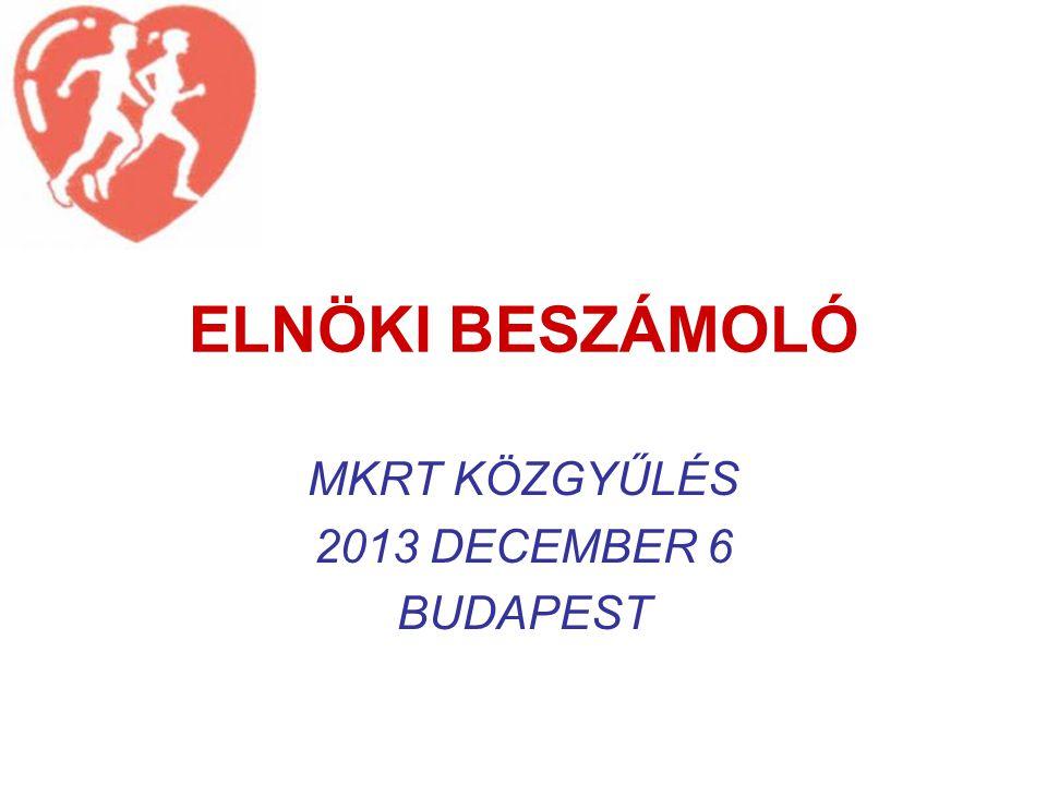 ELNÖKI BESZÁMOLÓ MKRT KÖZGYŰLÉS 2013 DECEMBER 6 BUDAPEST