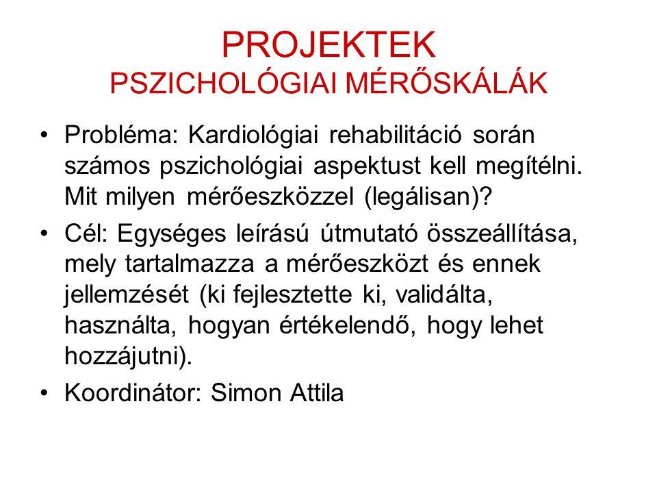PROJEKTEK PSZICHOLÓGIAI MÉRŐSKÁLÁK •Probléma: Kardiológiai rehabilitáció során számos pszichológiai aspektust kell megítélni. Mit milyen mérőeszközzel