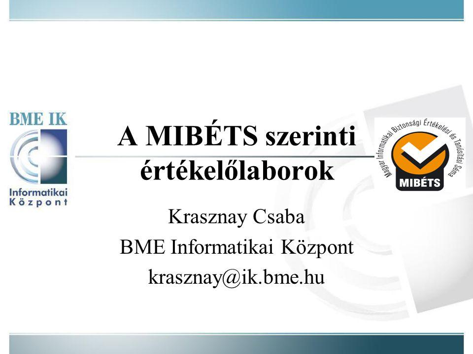 A MIBÉTS szerinti értékelőlaborok Krasznay Csaba BME Informatikai Központ krasznay@ik.bme.hu