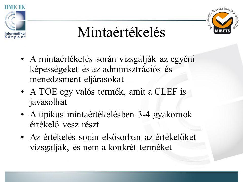 Mintaértékelés •A mintaértékelés során vizsgálják az egyéni képességeket és az adminisztrációs és menedzsment eljárásokat •A TOE egy valós termék, amit a CLEF is javasolhat •A tipikus mintaértékelésben 3-4 gyakornok értékelő vesz részt •Az értékelés során elsősorban az értékelőket vizsgálják, és nem a konkrét terméket