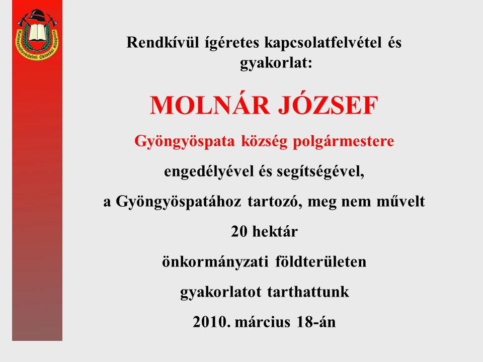 Rendkívül ígéretes kapcsolatfelvétel és gyakorlat: MOLNÁR JÓZSEF Gyöngyöspata község polgármestere engedélyével és segítségével, a Gyöngyöspatához tar