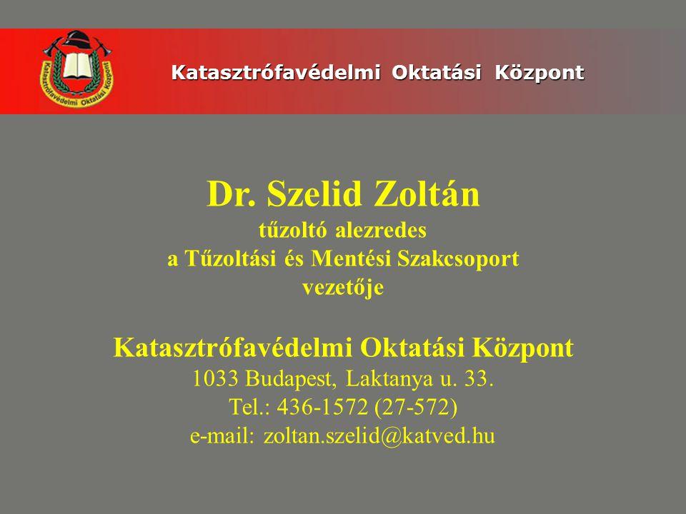 Katasztrófavédelmi Oktatási Központ Dr. Szelid Zoltán tűzoltó alezredes a Tűzoltási és Mentési Szakcsoport vezetője Katasztrófavédelmi Oktatási Közpon