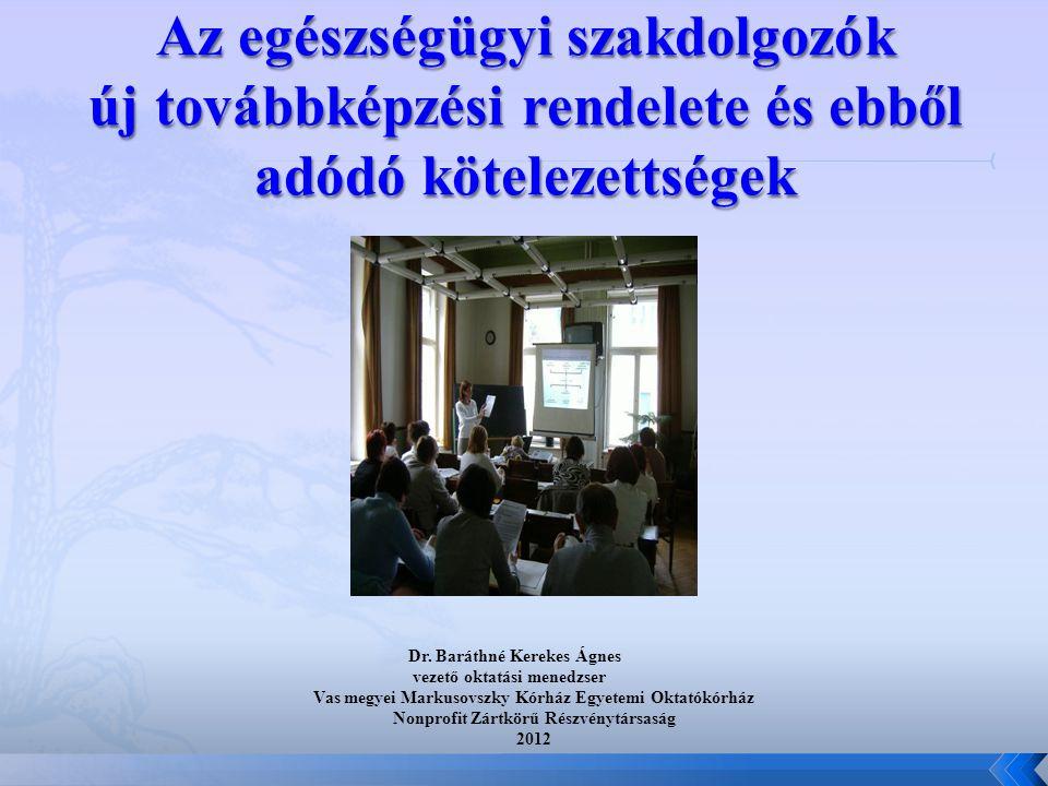 Dr. Baráthné Kerekes Ágnes vezető oktatási menedzser Vas megyei Markusovszky Kórház Egyetemi Oktatókórház Nonprofit Zártkörű Részvénytársaság 2012