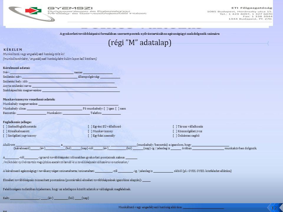 """A gyakorlati továbbképzési formákban szerzett pontok nyilvántartásához egészségügyi szakdolgozók számára (régi """"M"""" adatalap) K É R E L E M Munkáltató,"""