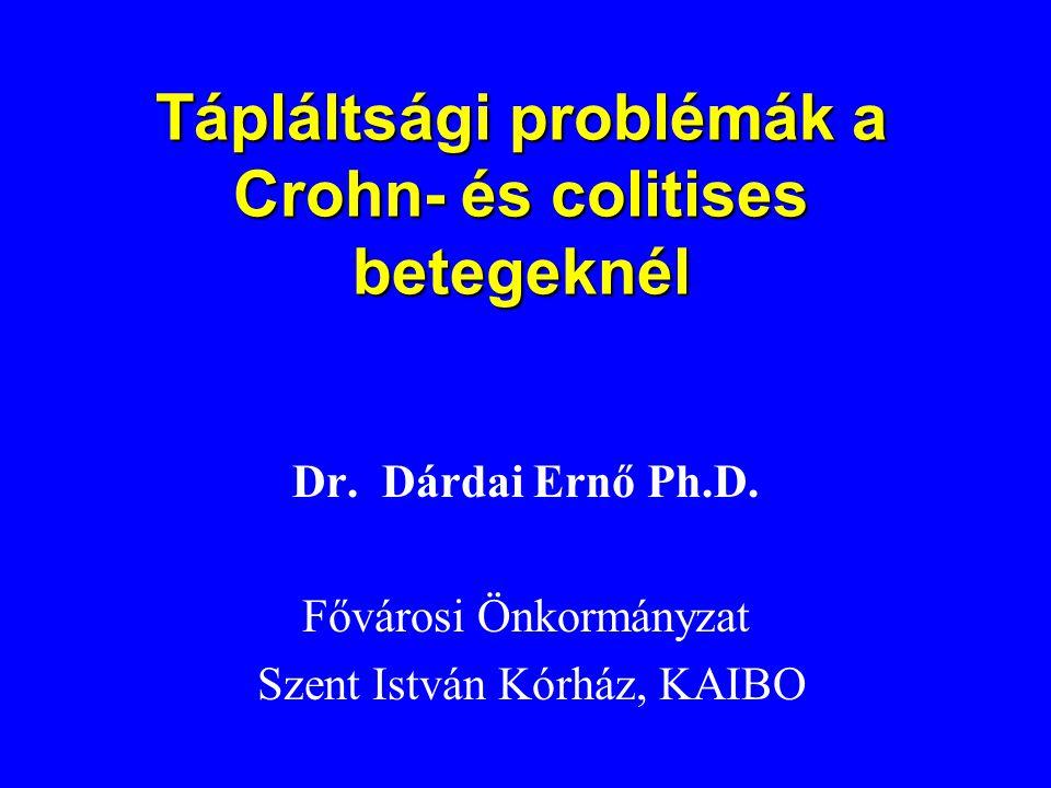 Tápláltsági problémák a Crohn- és colitises betegeknél Dr. Dárdai Ernő Ph.D. Fővárosi Önkormányzat Szent István Kórház, KAIBO