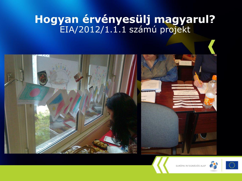 Hogyan érvényesülj magyarul EIA/2012/1.1.1 számú projekt