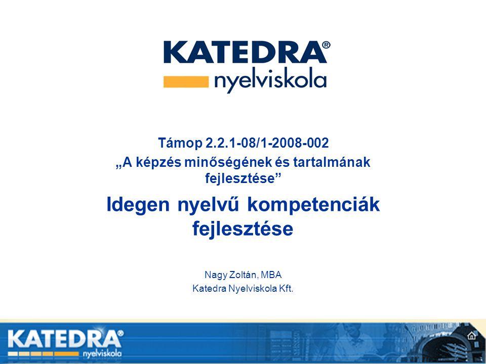 """Támop 2.2.1-08/1-2008-002 """"A képzés minőségének és tartalmának fejlesztése"""" Idegen nyelvű kompetenciák fejlesztése Nagy Zoltán, MBA Katedra Nyelviskol"""