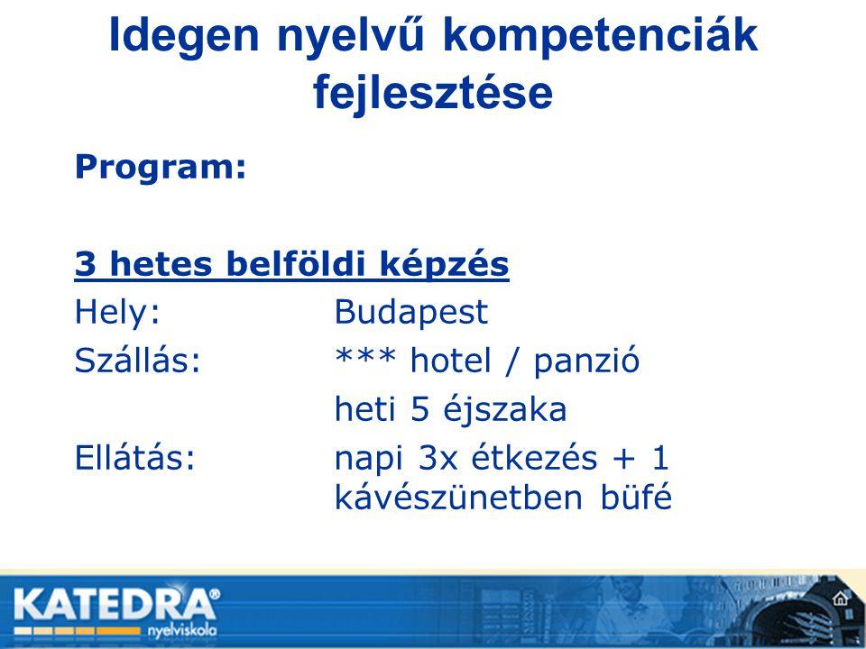Idegen nyelvű kompetenciák fejlesztése Program: 3 hetes belföldi képzés Hely: Budapest Szállás: *** hotel / panzió heti 5 éjszaka Ellátás:napi 3x étke