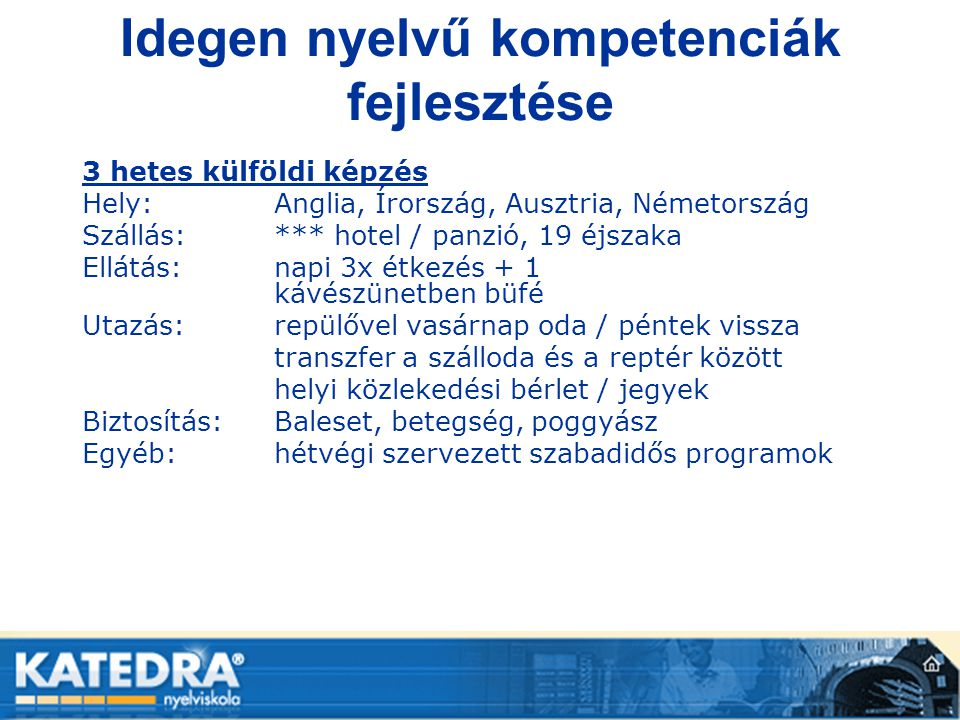 Idegen nyelvű kompetenciák fejlesztése 3 hetes külföldi képzés Hely: Anglia, Írország, Ausztria, Németország Szállás: *** hotel / panzió, 19 éjszaka E