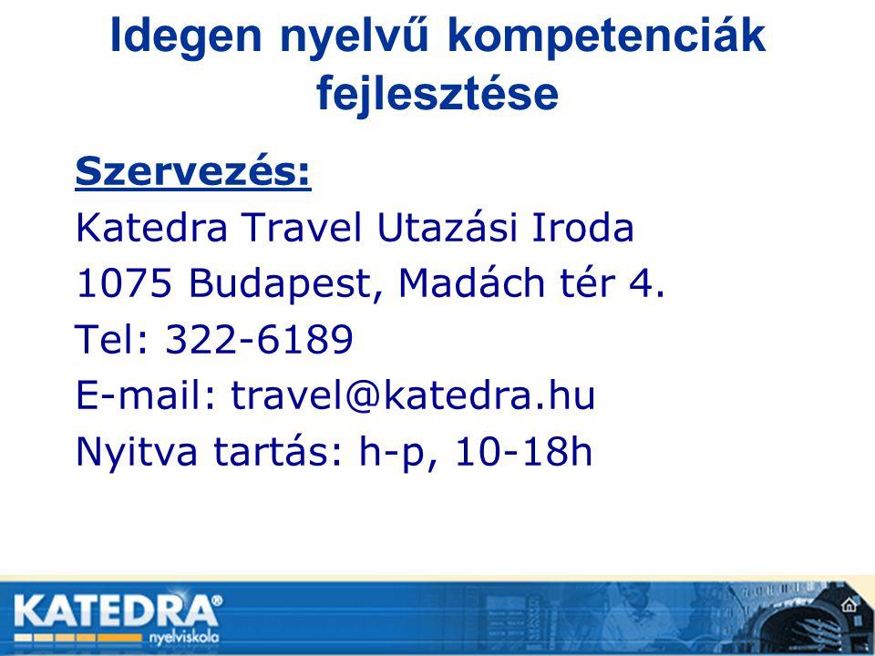 Idegen nyelvű kompetenciák fejlesztése Szervezés: Katedra Travel Utazási Iroda 1075 Budapest, Madách tér 4. Tel: 322-6189 E-mail: travel@katedra.hu Ny