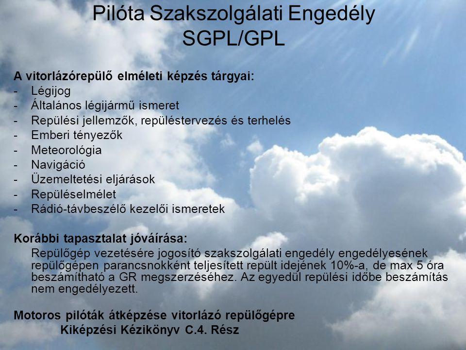 Pilóta Szakszolgálati Engedély SGPL/GPL A vitorlázórepülő elméleti képzés tárgyai: -Légijog -Általános légijármű ismeret -Repülési jellemzők, repülést