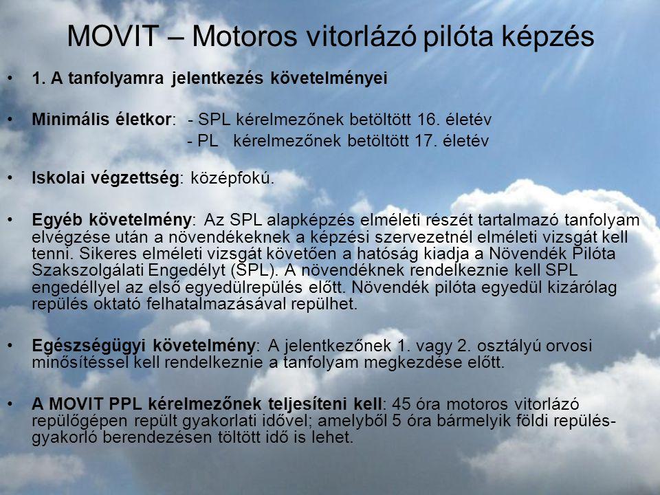 MOVIT – Motoros vitorlázó pilóta képzés •1. A tanfolyamra jelentkezés követelményei •Minimális életkor: - SPL kérelmezőnek betöltött 16. életév - PL k
