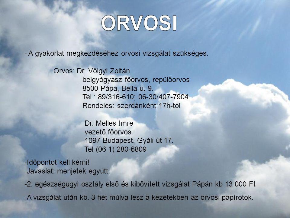 - A gyakorlat megkezdéséhez orvosi vizsgálat szükséges. Orvos: Dr. Völgyi Zoltán belgyógyász főorvos, repülőorvos 8500 Pápa, Bella u. 9. Tel.: 89/316-