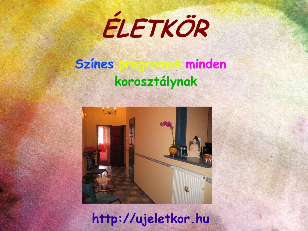 ÉLETKÖR Színes programok minden korosztálynak http://ujeletkor.hu