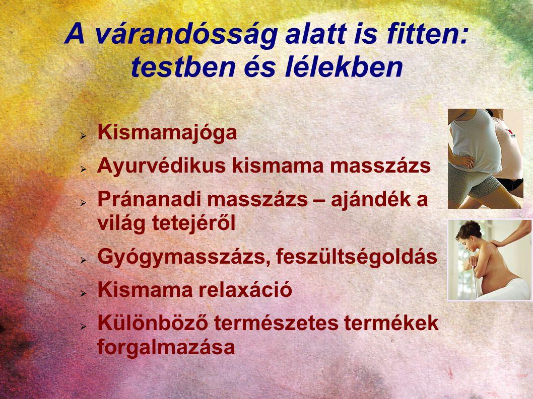 A várandósság alatt is fitten: testben és lélekben  Kismamajóga  Ayurvédikus kismama masszázs  Pránanadi masszázs – ajándék a világ tetejéről  Gyógymasszázs, feszültségoldás  Kismama relaxáció  Különböző természetes termékek forgalmazása