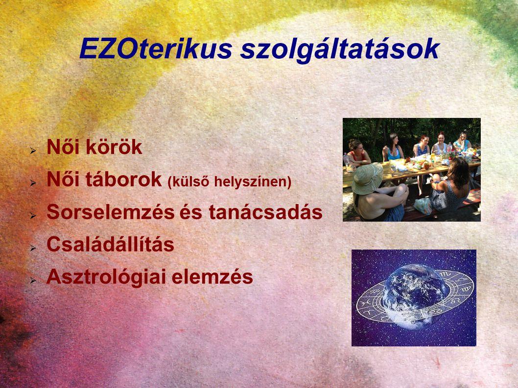 EZOterikus szolgáltatások  Női körök  Női táborok (külső helyszínen)  Sorselemzés és tanácsadás  Családállítás  Asztrológiai elemzés
