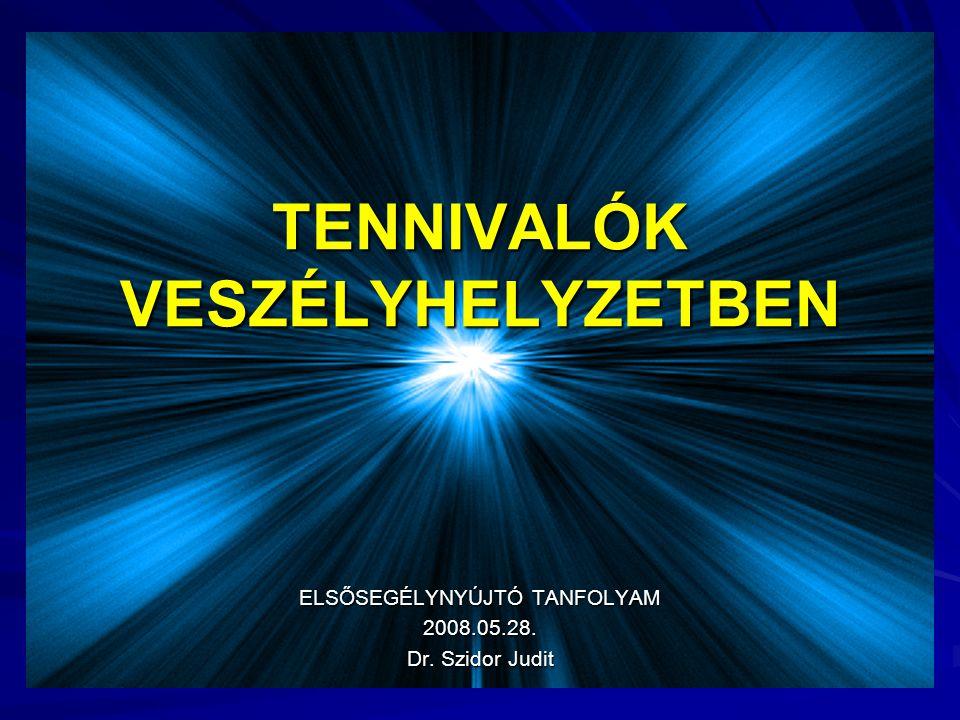 TENNIVALÓK VESZÉLYHELYZETBEN ELSŐSEGÉLYNYÚJTÓ TANFOLYAM 2008.05.28. Dr. Szidor Judit