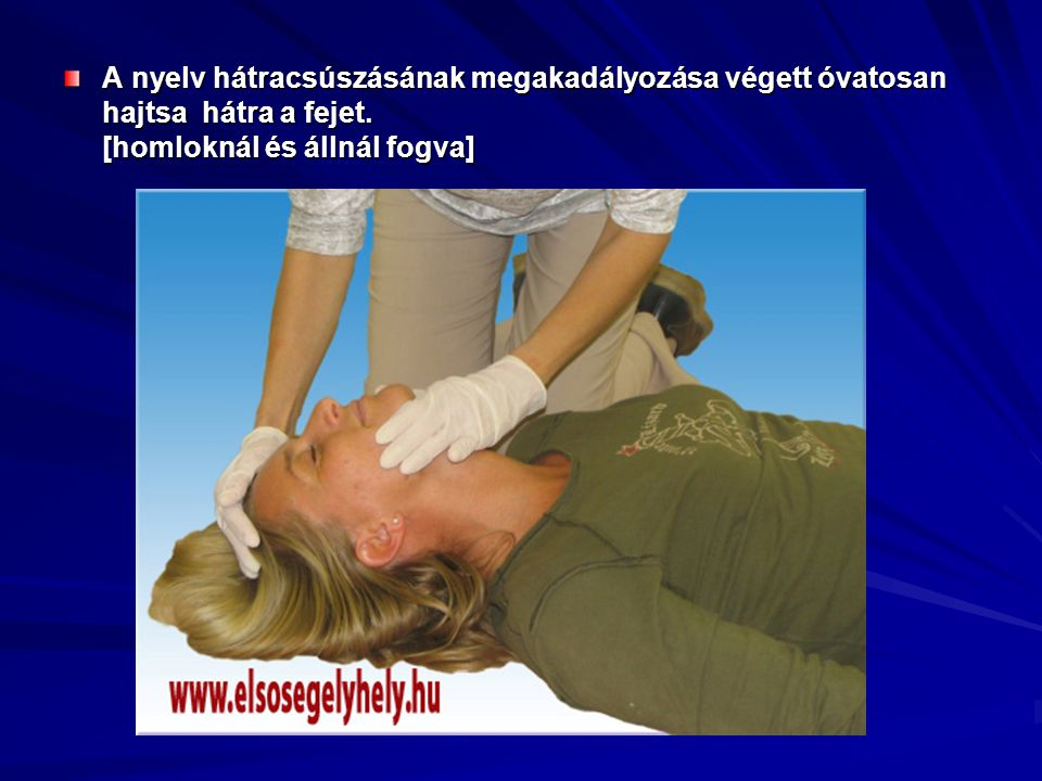 A nyelv hátracsúszásának megakadályozása végett óvatosan hajtsa hátra a fejet.