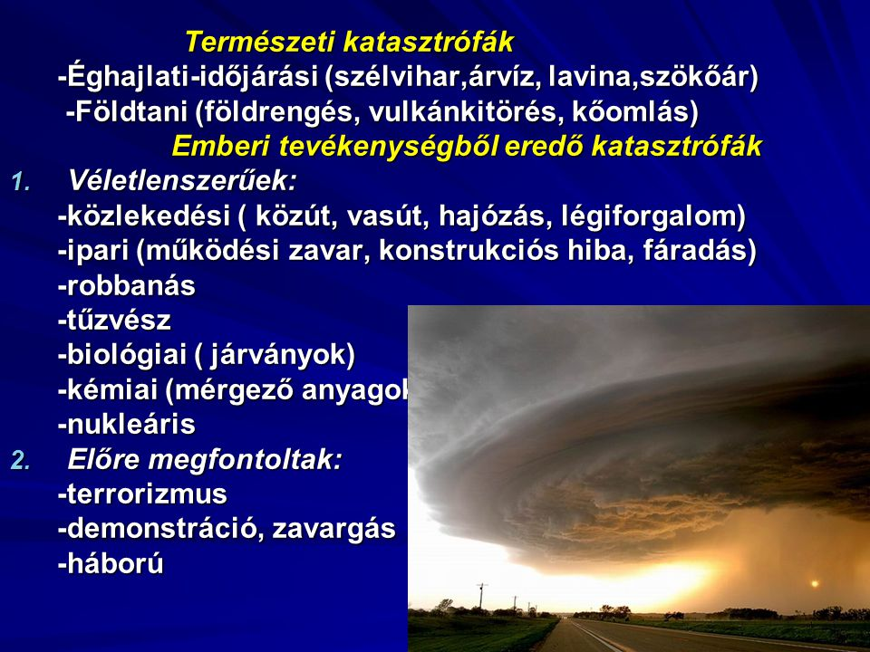 Természeti katasztrófák -Éghajlati-időjárási (szélvihar,árvíz, lavina,szökőár) -Éghajlati-időjárási (szélvihar,árvíz, lavina,szökőár) -Földtani (földrengés, vulkánkitörés, kőomlás) -Földtani (földrengés, vulkánkitörés, kőomlás) Emberi tevékenységből eredő katasztrófák Emberi tevékenységből eredő katasztrófák 1.